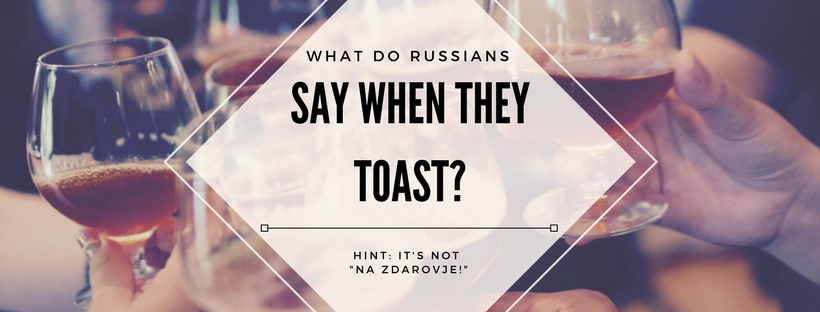 What Do Russians Say When They Toast?
